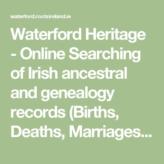 Waterford Heritage - Online Searching of Irish ancestral and genealogy records (Births, Deaths, Marriages) for Co. Waterford