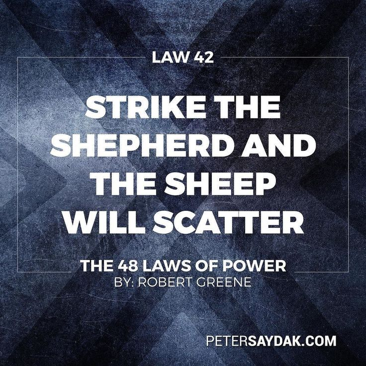 "Law 42: Strike the Shepherd and the Sheep Will Scatter ""Trouble can often be traced to a single strong individual - the stirrer; the arrogant underling the prisoner of goodwill. If you allow such people room to operate others will succumb to their influence. Do not wait for the troubles the cause to multiple do not try to negotiate with them - the are irredeemable. Neutralize their influence by isolating or banishing them. Strike at the source of the trouble and the sheep will scatter.""…"