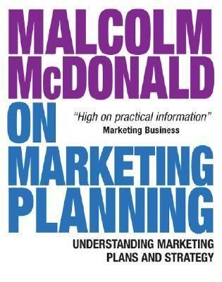 Malcolm Mcdonald On Marketing Planning: Understanding Marketing Plans And Strategy