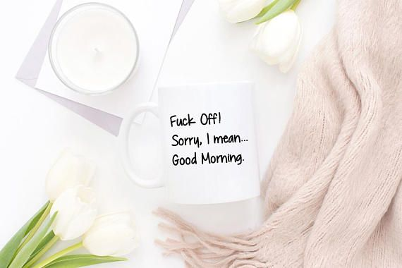 Good Morning Mug Coffee Mug Sorry I Mean Good Morning