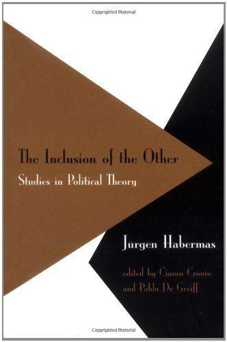 The Inclusion of the Other: Studies in Political Theory by Jürgen Habermas