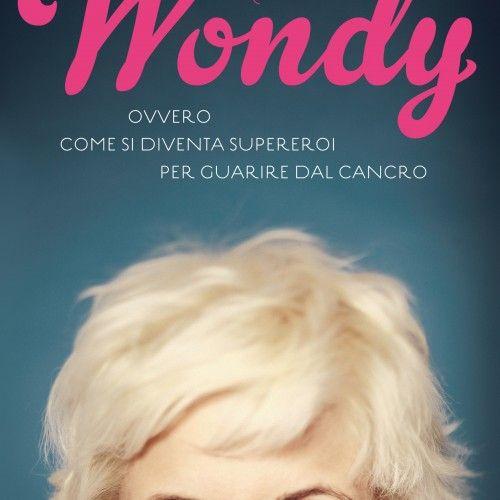 Il libro Wondy. Ovvero come si diventa supereroi per guarire dal cancro