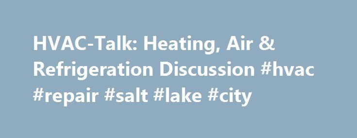 HVAC-Talk: Heating, Air & Refrigeration Discussion #hvac #repair #salt #lake #city http://colorado-springs.remmont.com/hvac-talk-heating-air-refrigeration-discussion-hvac-repair-salt-lake-city/  # Microchannel condenser repair leak Microchannel condenser repair leak Hi guys We have a customer that has 2 air cool carrier chillers M/N: 30RBA1906CC56, they have developed a leak in one of the microchannel condensers, Has any of you had to repair this condensers. I'm going to attempt to repair it…