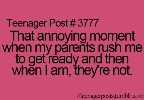 I have never made it on time with my parents...why? because they are never ready when I am lol