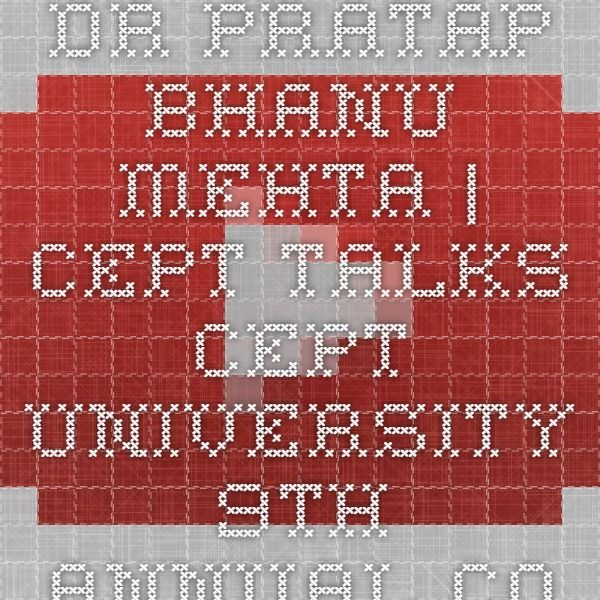 Dr. Pratap Bhanu Mehta | CEPT Talks  CEPT University 9th Annual Convocation address by the Chief Guest Dr. Pratap Bhanu Mehta, President, Center for Public Policy Research, New Delhi.