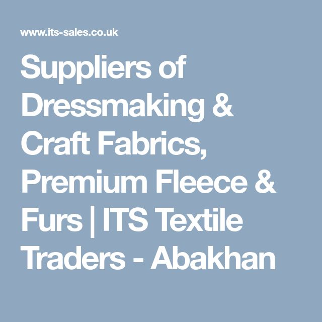 Suppliers of Dressmaking & Craft Fabrics, Premium Fleece & Furs | ITS Textile Traders  - Abakhan