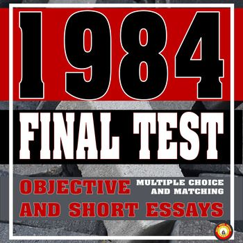 1984 is a complex, intense piece of literature, genuinely challenging to high school students. I've created a final test to fairly assess students' comprehension of the novel through questions requiring recall and evaluate their understanding of the novel's concepts with questions entailing application and synthesis.