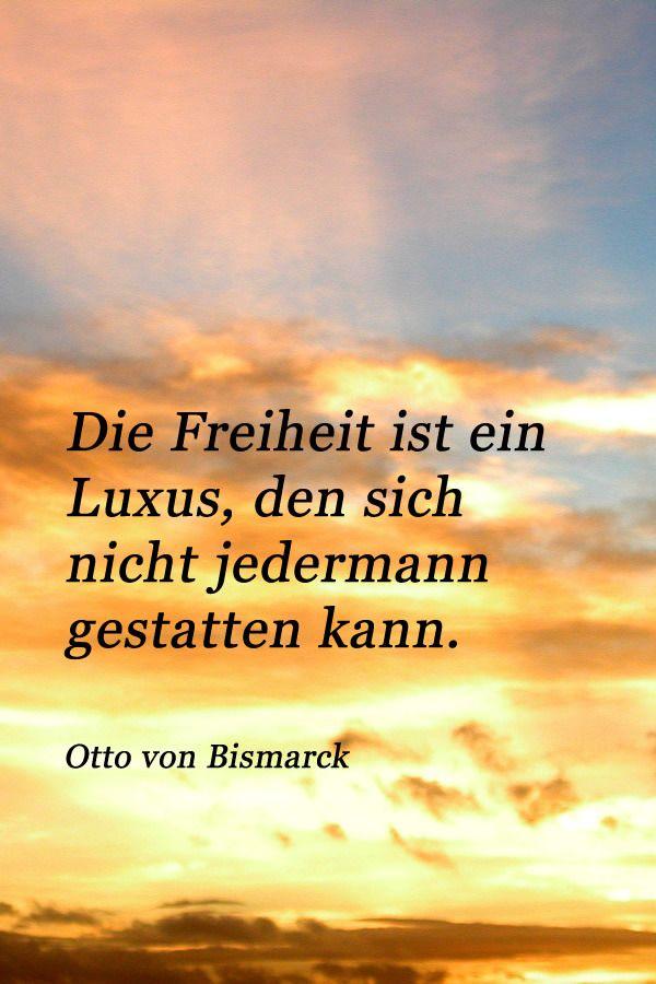 Zitat Von Otto Von Bismarck Uber Die Freiheit Freiheit Zitate Zitate Spruche Lebensfreude