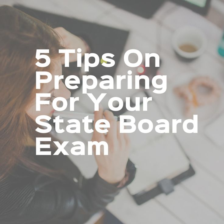 5 Tips On Preparing For Your State Board Exam: Don't take your state board exam before reading this!