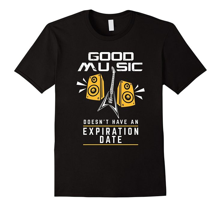 Good Music Doesn't Have An Expiration Date Music T-Shirt