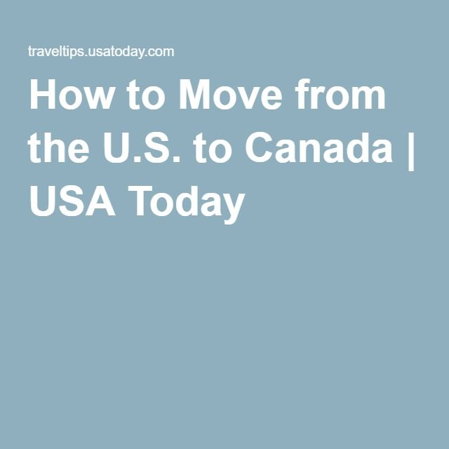 How to Move from the U.S. to Canada | USA Today