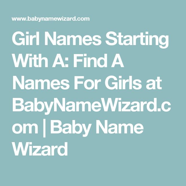 Girl Names Starting With A: Find A Names For Girls at BabyNameWizard.com   Baby Name Wizard