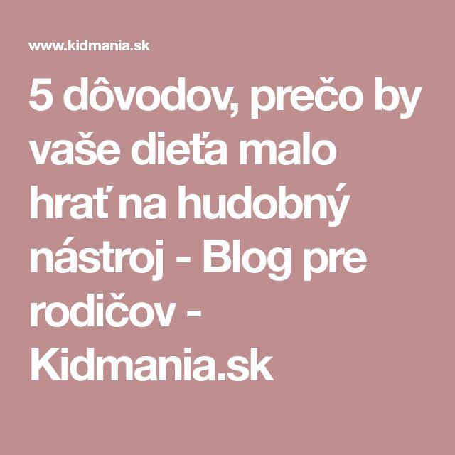 5 dôvodov, prečo by vaše dieťa malo hrať na hudobný nástroj - Blog pre rodičov - Kidmania.sk