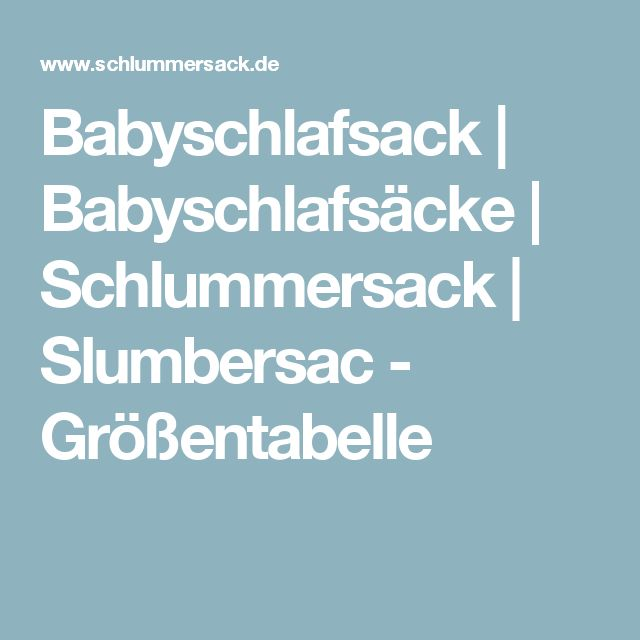 Babyschlafsack | Babyschlafsäcke | Schlummersack | Slumbersac - Größentabelle
