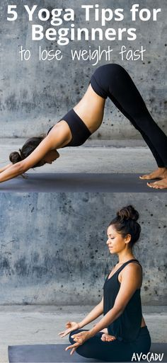 These 5 yoga for beginners tips will help you lose weight fast and sculpt your best body ever with a yoga practice! http://avocadu.com/5-yoga-tips-beginners-lose-weight-burn-fat-fast/
