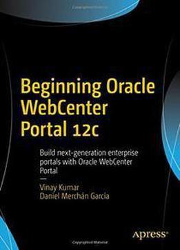 Beginning Oracle Webcenter Portal 12c: Build Next-Generation Enterprise Portals With Oracle Webcenter Portal PDF