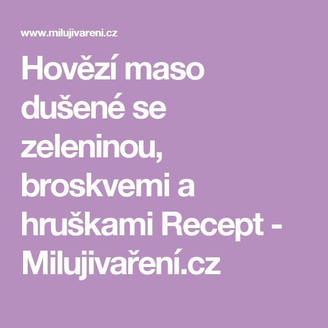 Hovězí maso dušené se zeleninou, broskvemi a hruškami Recept - Milujivaření.cz