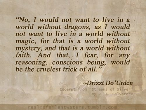 Drizzt  from R.A. Salvatore - I am not a big fan of Drizzt, but this is an excellent quote!