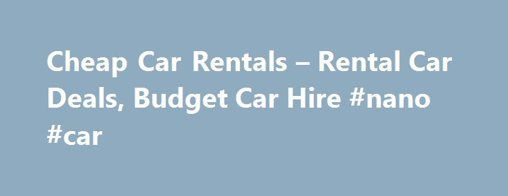 Cheap Car Rentals – Rental Car Deals, Budget Car Hire #nano #car http://cars.nef2.com/cheap-car-rentals-rental-car-deals-budget-car-hire-nano-car/  #cheap rental cars # Search, Compare and Book Cheap Car Rentals Search, Compare and Save on Car Rentals Compare Car Hire Prices and book cheap car rentals Worldwide from Travelauto.com – one of the most trusted online car rental marketplace. Get your car hire from both regional and international brands including Hertz. Avis rent a car…