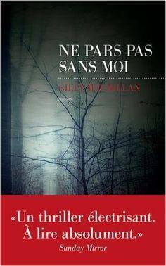 Ne pars pas sans moi: Amazon.fr: Gilly MACMILLAN, Christel PARIS: Livres