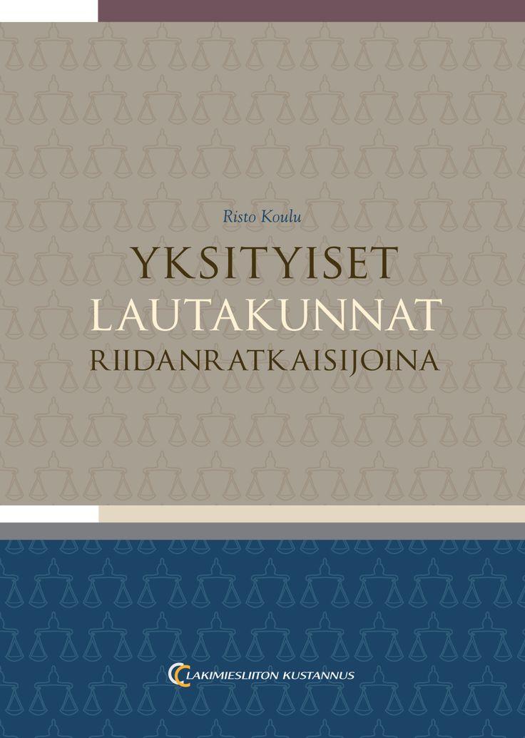 Yksityiset lautakunnat riidanratkaisijoina 9€ (85.00 € +alv 10%) Risto Koulu