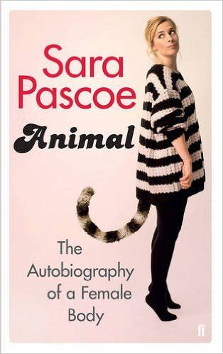 Animal: The Autobiography of a Female Body: Amazon.co.uk: Sara Pascoe: 9780571325221: Books