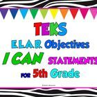 "Texas TEKS ""I Can"" Statements for Fifth Grade Reading and Writing (English Language Arts and Reading - ELAR)   These ""I Can"" statements have been c..."