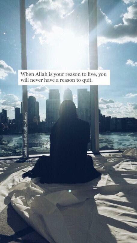 """""""When Allah is your reason to live, you will never have a reason to quit."""""""