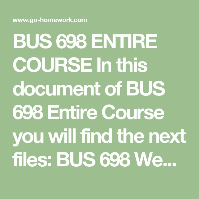 bus 698 entire course Bus 698 entire course click the link below to purchase (hwminute@gmailcom ) visit website: week 1.