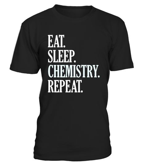 """# Eat Sleep Chemistry Repeat Funny School Teacher T-Shirt .  Special Offer, not available in shops      Comes in a variety of styles and colours      Buy yours now before it is too late!      Secured payment via Visa / Mastercard / Amex / PayPal      How to place an order            Choose the model from the drop-down menu      Click on """"Buy it now""""      Choose the size and the quantity      Add your delivery address and bank details      And that's it!      Tags: Eat Sleep Chemistry Repeat…"""