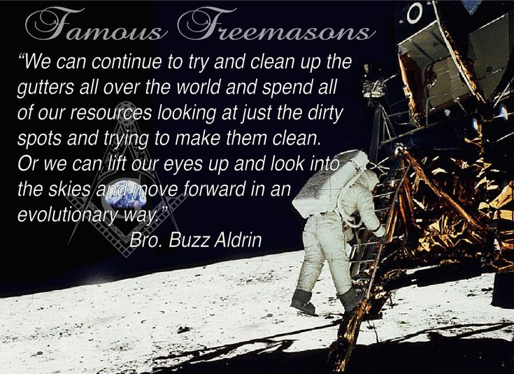 "Famous Freemasons: Bro. Buzz Aldrin~ ""We can continue to try and clean up the gutters all over the world and spend all of our resources looking at just the dirty spots and trying to make them clean. Or we can lift our eyes up and look into the skies and move forward in an evolutionary way."""