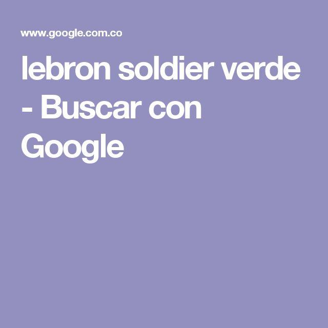 lebron soldier verde - Buscar con Google
