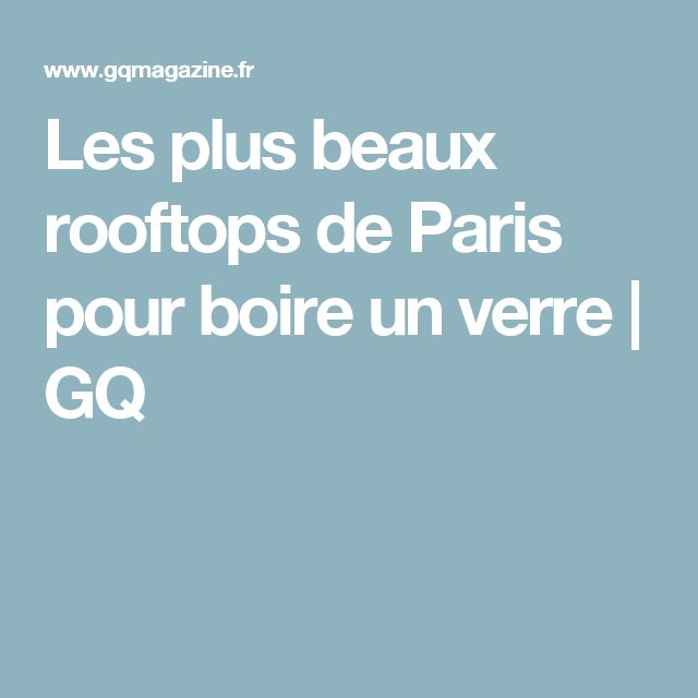 Les plus beaux rooftops de Paris pour boire un verre | GQ