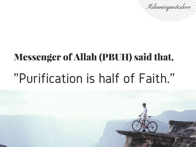 "Messenger of Allah (PBUH) said that, ""Purification is half of Faith."""