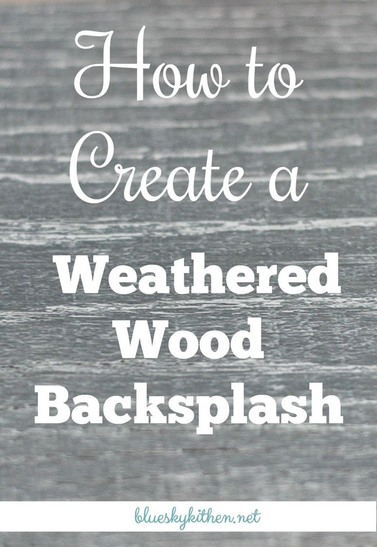 How to Create a Weathered Wood Backsplash