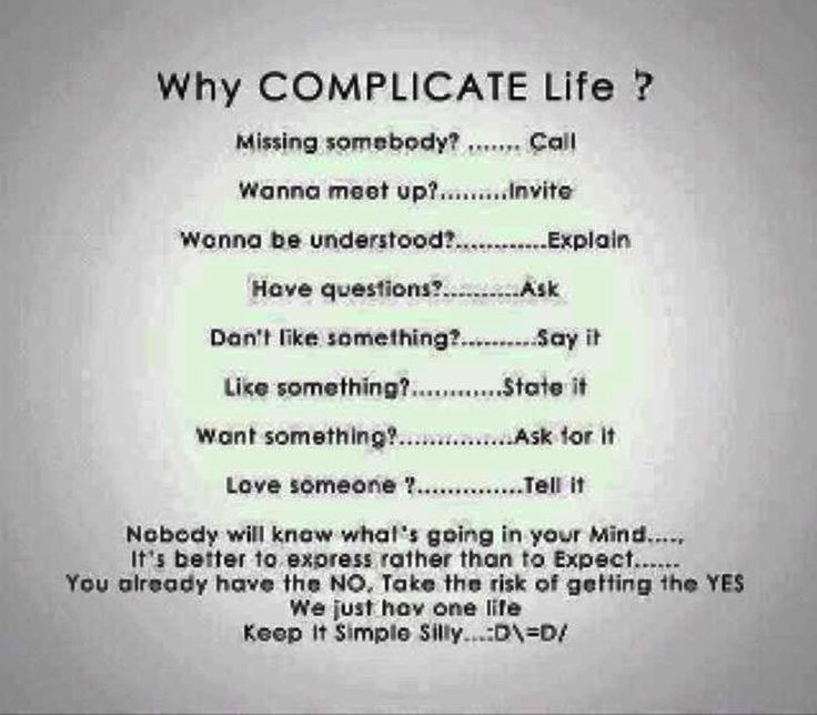 """Γιατί περιπλέκεις τη ζωή;  Σου λείπει κάποιος; .. Κάλεσέ τον! Θες να συναντηθείς με κάποιον; .. Προσκάλεσέ τον! Θες να γίνεις κατανοητός; .. Εξήγησε! Έχεις ερωτήσεις; .. Ρώτησε! Δε σου αρέσει κάτι; .. Πες το! Σου αρέσει κάτι; .. Δήλωσέ το! Θέλεις κάτι; .. Ζήτησέ το! Αγαπάς κάποιον; .. Πες του το....  Κανένας δε θα ξέρει τι """"τρέχει"""" στο μυαλό σου.. Είναι καλύτερο να εκφράζεσαι από το να προσδοκάς.. Ήδη έχεις το """"όχι"""" .. Πάρε το ρίσκο να αποκτήσεις το """"ναι""""! Έχουμε μόνο μια ζωή..."""