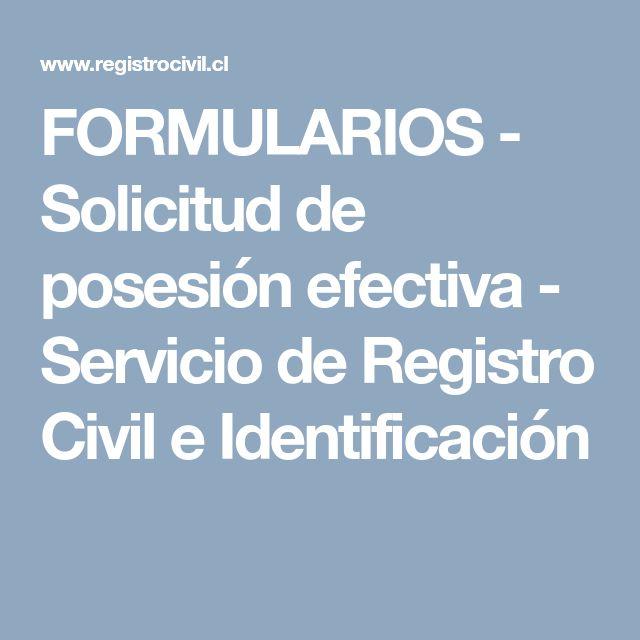 FORMULARIOS - Solicitud de posesión efectiva - Servicio de Registro Civil e Identificación