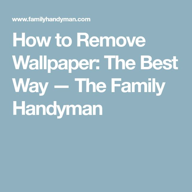 How to Remove Wallpaper: The Best Way — The Family Handyman