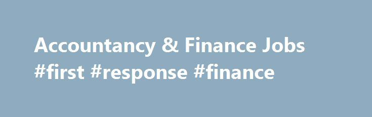 Accountancy & Finance Jobs #first #response #finance http://finances.nef2.com/accountancy-finance-jobs-first-response-finance/  #job in finance # Accountancy Finance Jobs | eFinancialCareers Competitive New York, NY, USA Permanent, Full time New York Life Insurance Company Updated on: 06 Sep 16 Competitive New York, NY, USA Permanent, Full time New York Life Insurance Company Updated on: 06 Sep 16 Competitive New York, NY, USA Permanent, Full time JPMorgan. Updated on: 06 Sep 16 Competitive…