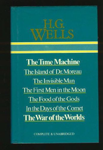 """""""The Time Machine; The Island of Dr Moreau; The Invisible Man; The First Men in the Moon; The Food of the Gods; In the Days of the Comet; The War of the Worlds (Complete & Unabridged)"""" av H. G. Wells 'A Steampunk Novel'"""