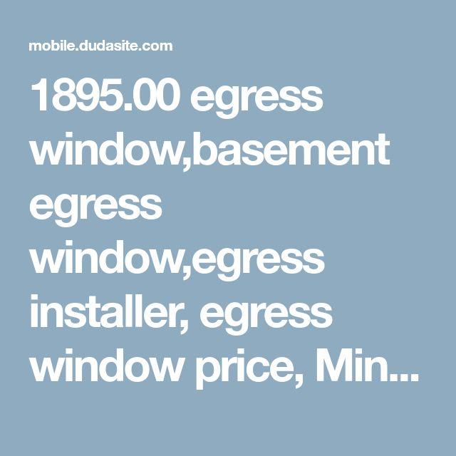 1895.00 egress window,basement egress window,egress installer, egress window price, Minneapolis egress code,egress window cost,egress window pictures,egress contractor, egress code, basement window,egress window installation cost,egress window code,