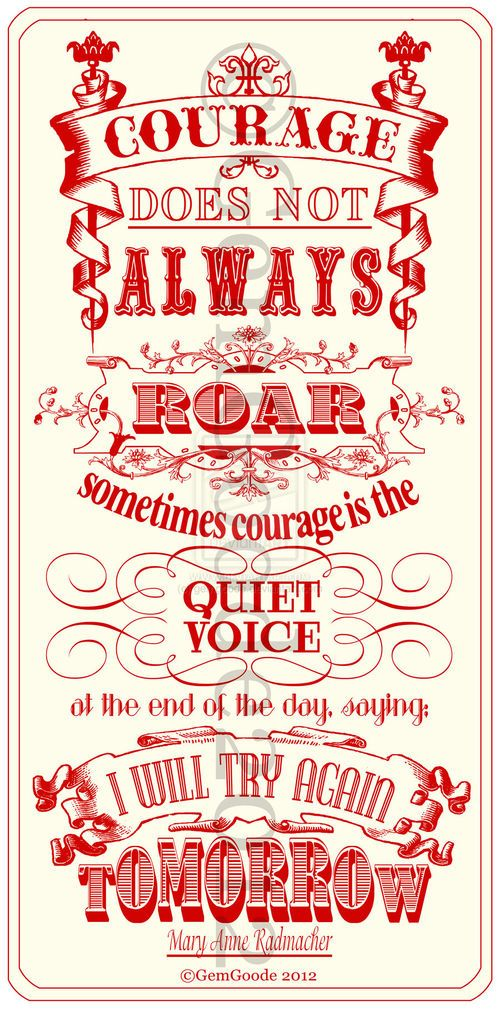 Courage, confidence, trying, never giving up, brave, overcoming adversity  Visit: Staying Positive University on Facebook and Pinterest for more Positive Quotes and Discussions
