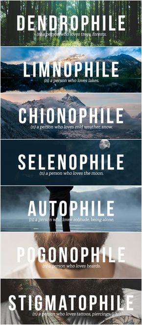 I'm a Dendrophile, Limnophile, Chionophile, Selenophile, Autophile, Pogonoph…