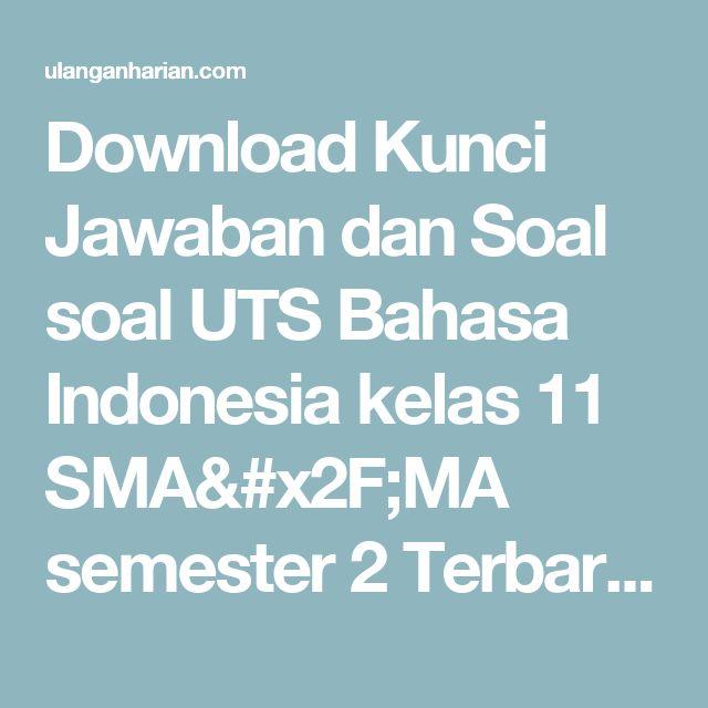 Download Kunci Jawaban dan Soal soal UTS Bahasa Indonesia  kelas 11 SMA/MA semester 2 Terbaru dan Terlengkap - UlanganHarian.Com