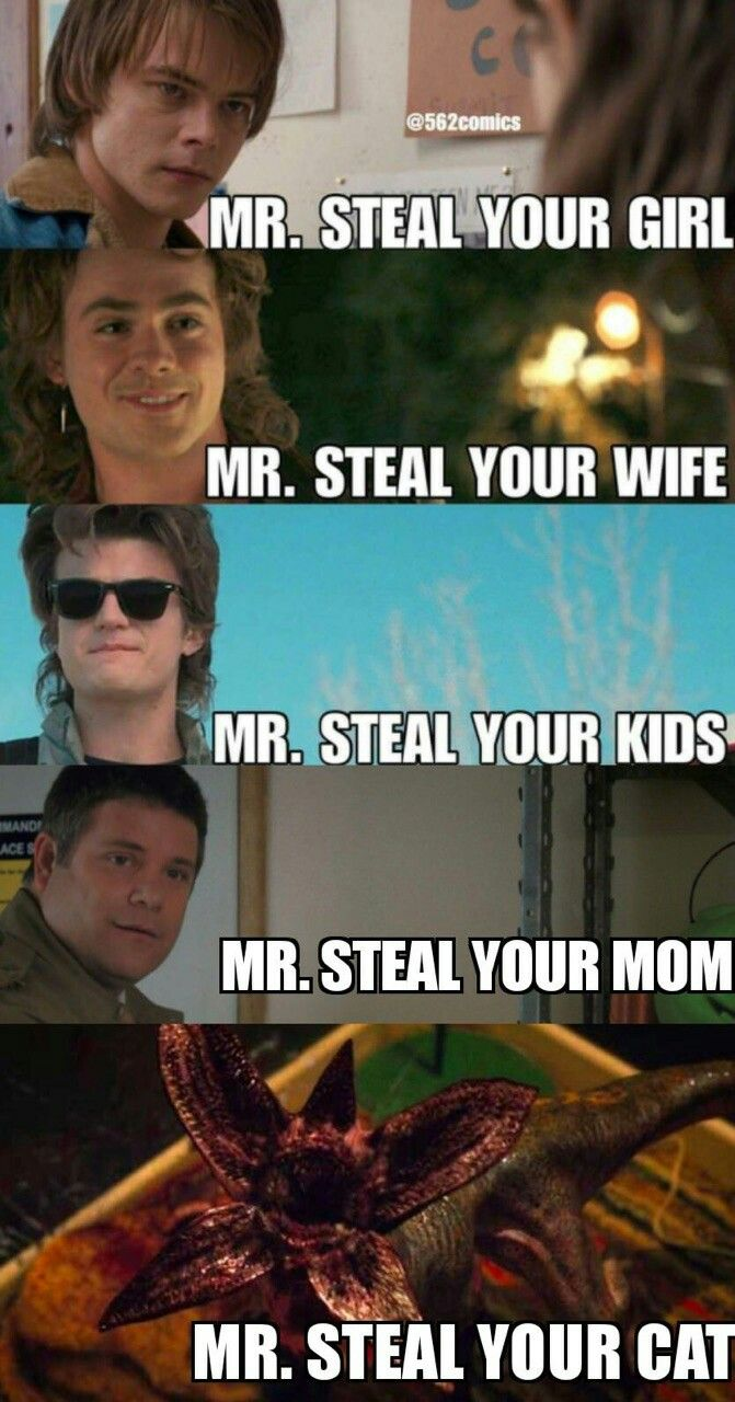 Jonathan:Señor roba a tu chica. Billy:señor roba a tu esposa. Steve: El señor roba a tus hijos. Bob: Señor roba a tu madre. Demodogo:Señor roba a tu gato.