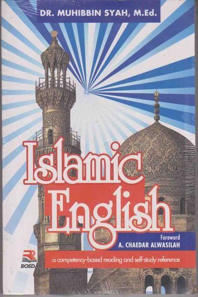 Islamic English    Judul : ISLAMIC ENGLISH  Pengarang : MUHIBBIN SYAH M. Tahun : 2005  Dimensi : HVS 60 GR, 16 X 24 cm, 253 HLM + x  ISBN : 979-692-513-3  Buku bahasa Inggris ini adalah buku untuk mata kuliah umum Bahasa Inggris bagi para mahasiswa di perguruan tinggi Islam seperti IAIN, UIN, dan STAIN. Tidak seperti buku bahasa Inggris lainnya, Buku Islamic English ini tidak saja memuat tata bahasa bahasa Inggris, tetapi juga bacaan Islami yang memberikan pehamaman isi bacaan. Bacaan…