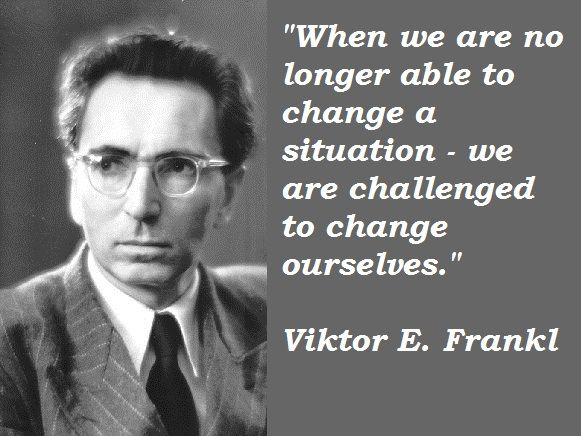 Victor Frankl about a real tough challenge...