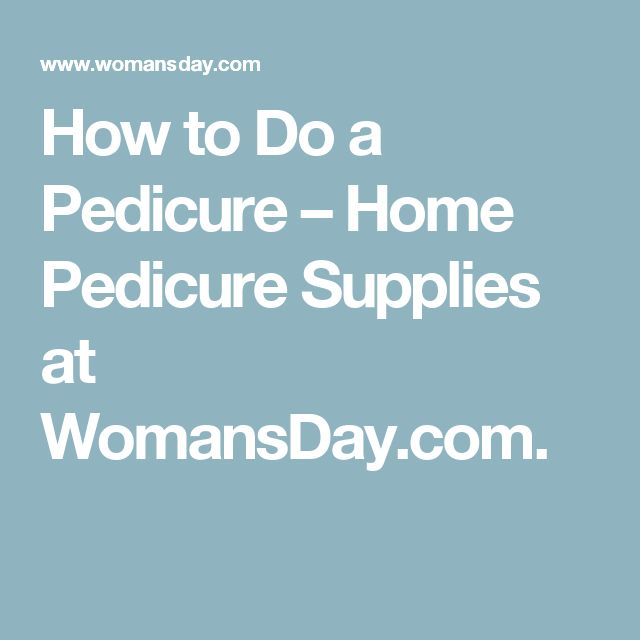 How to Do a Pedicure – Home Pedicure Supplies at WomansDay.com.