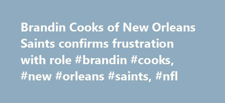 "Brandin Cooks of New Orleans Saints confirms frustration with role #brandin #cooks, #new #orleans #saints, #nfl http://usa.remmont.com/brandin-cooks-of-new-orleans-saints-confirms-frustration-with-role-brandin-cooks-new-orleans-saints-nfl/  # Brandin Cooks on voicing concerns: 'Closed mouths don't get fed' METAIRIE, La. — Brandin Cooks insisted that his frustration over having zero passes thrown his way last week didn't come from ""a selfish standpoint"" — that he wants to be great and he…"