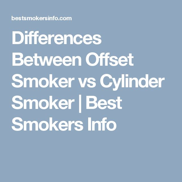 Differences Between Offset Smoker vs Cylinder Smoker | Best Smokers Info